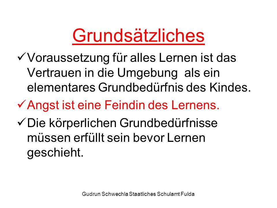 Gudrun Schwechla Staatliches Schulamt Fulda Grundsätzliches Voraussetzung für alles Lernen ist das Vertrauen in die Umgebung als ein elementares Grundbedürfnis des Kindes.