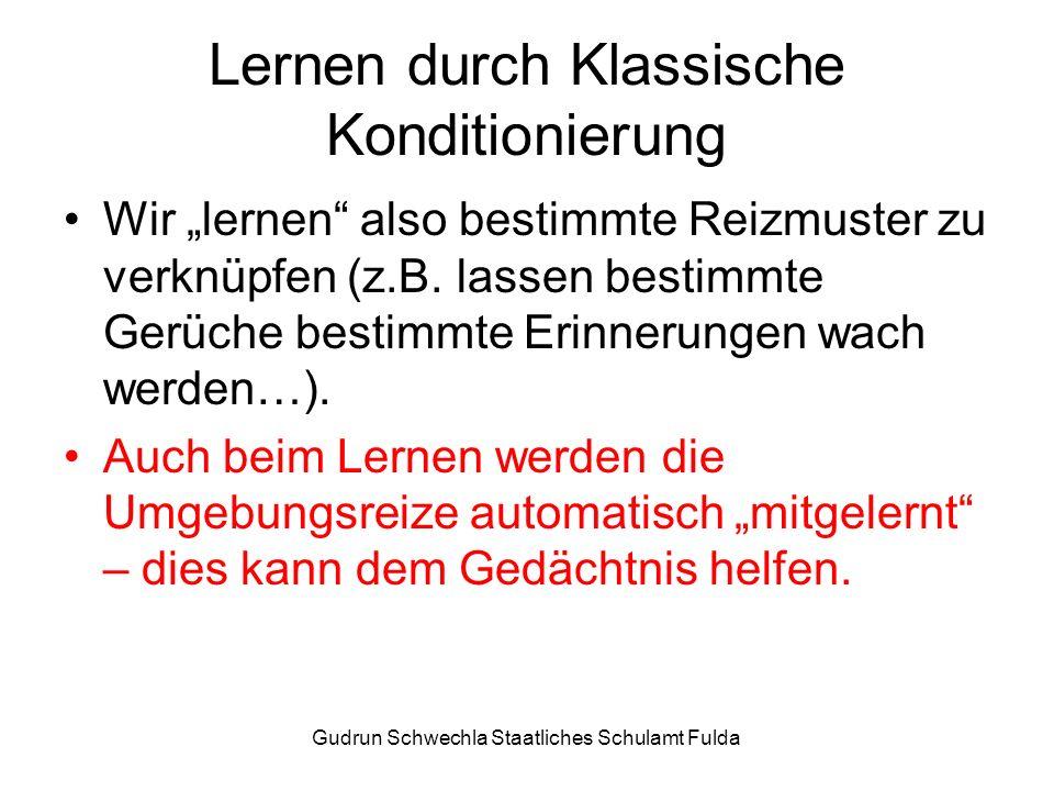 Gudrun Schwechla Staatliches Schulamt Fulda Lernen durch Klassische Konditionierung Wir lernen also bestimmte Reizmuster zu verknüpfen (z.B.