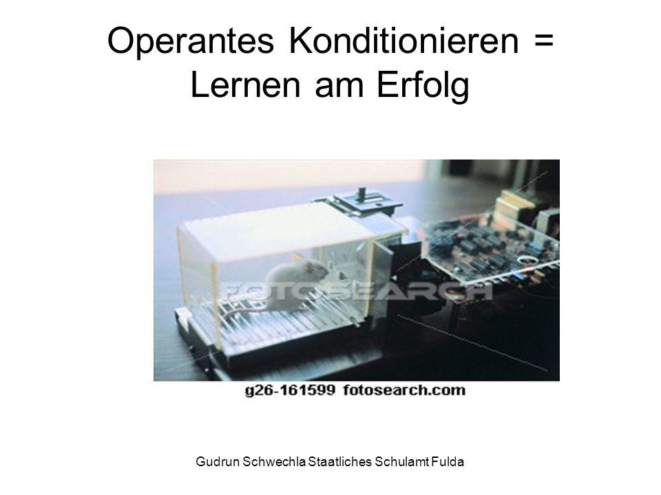 Gudrun Schwechla Staatliches Schulamt Fulda Operantes Konditionieren = Lernen am Erfolg