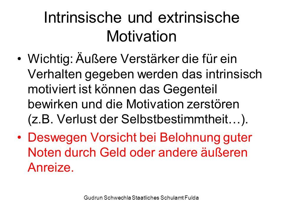 Gudrun Schwechla Staatliches Schulamt Fulda Intrinsische und extrinsische Motivation Wichtig: Äußere Verstärker die für ein Verhalten gegeben werden das intrinsisch motiviert ist können das Gegenteil bewirken und die Motivation zerstören (z.B.