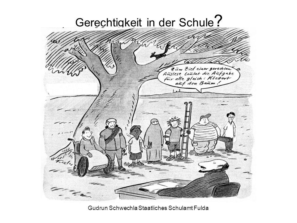 Gudrun Schwechla Staatliches Schulamt Fulda Gerechtigkeit in der Schule ?