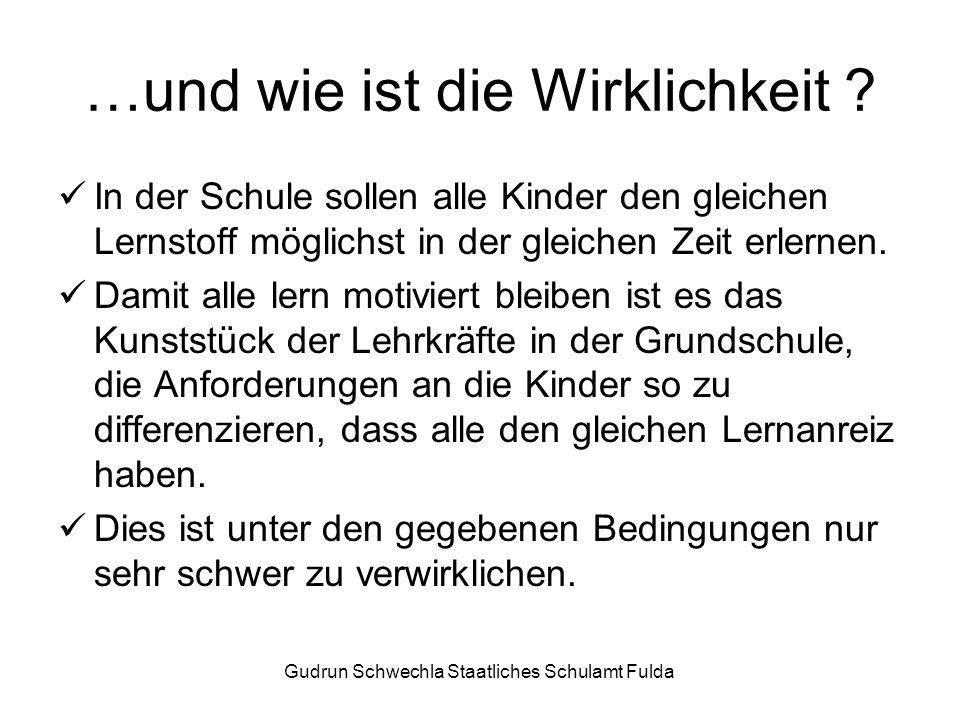 Gudrun Schwechla Staatliches Schulamt Fulda …und wie ist die Wirklichkeit .