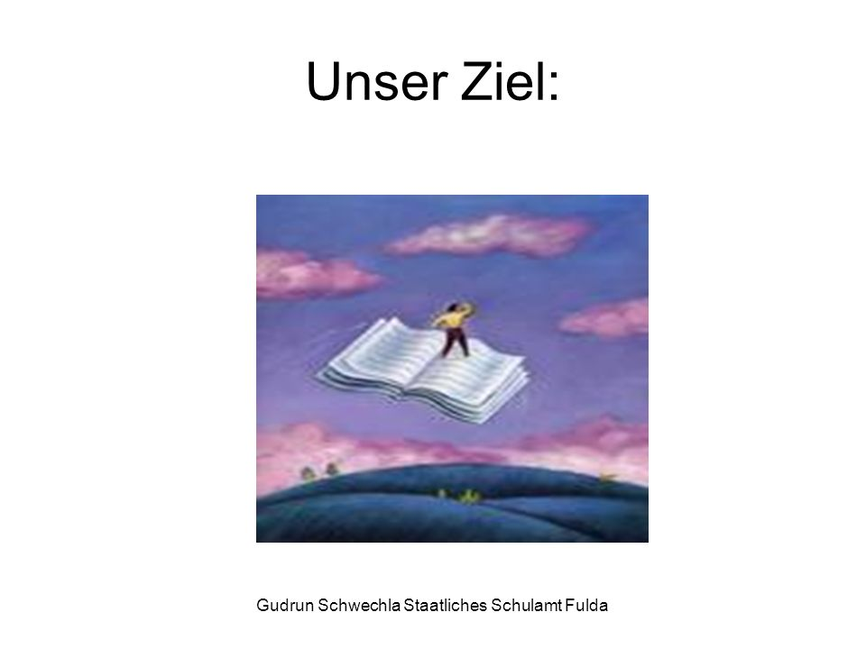 Gudrun Schwechla Staatliches Schulamt Fulda Unser Ziel: