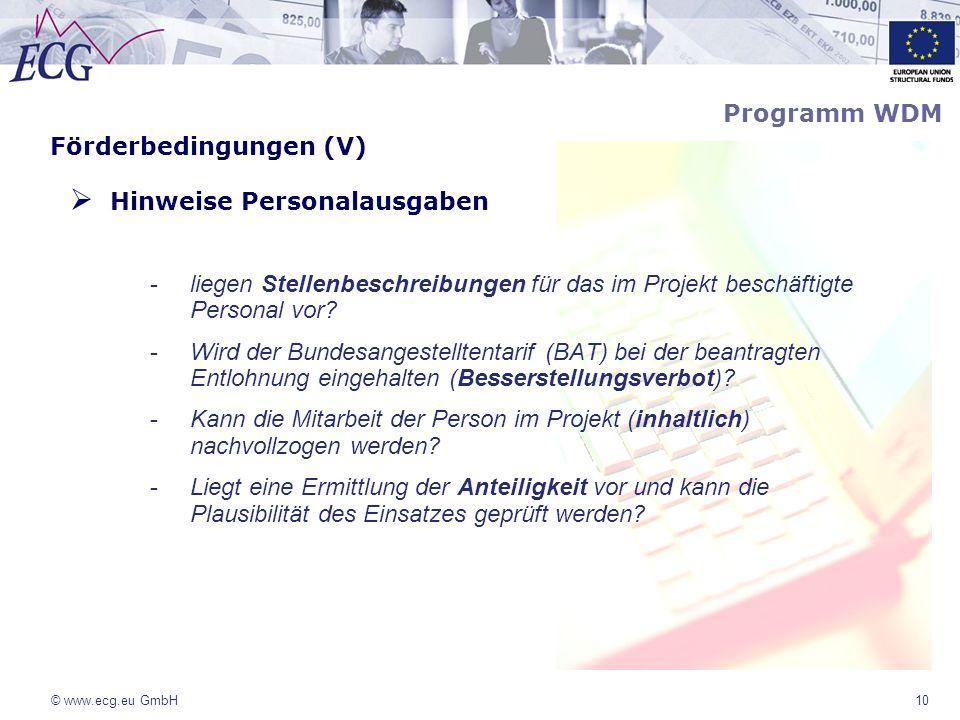 © www.ecg.eu GmbH10 Förderbedingungen (V) Hinweise Personalausgaben -liegen Stellenbeschreibungen für das im Projekt beschäftigte Personal vor? -Wird