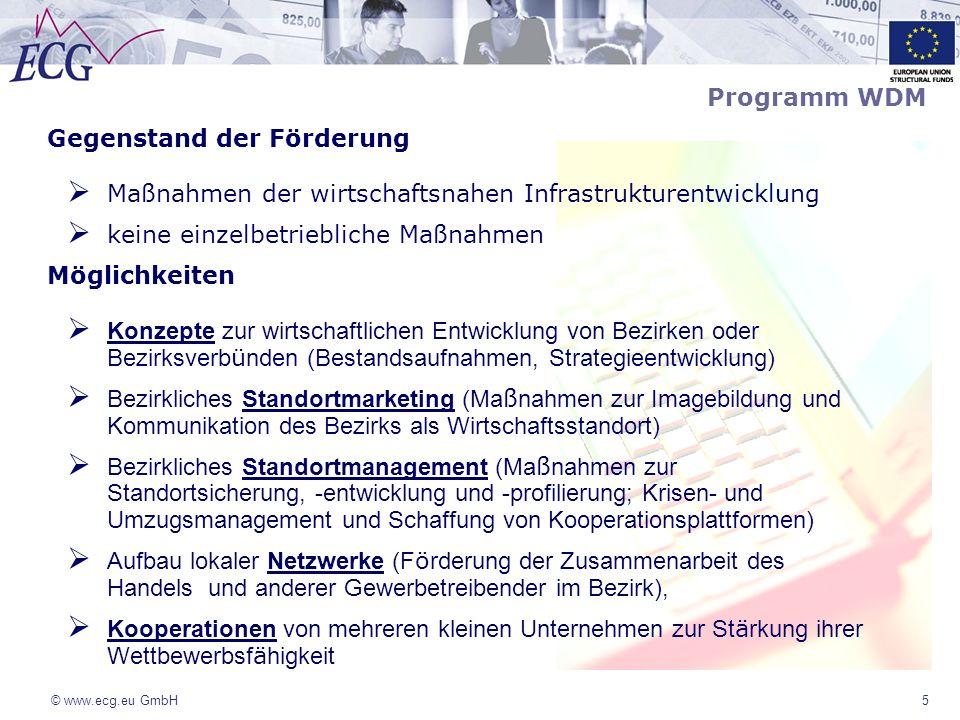 © www.ecg.eu GmbH5 Programm WDM Gegenstand der Förderung Maßnahmen der wirtschaftsnahen Infrastrukturentwicklung keine einzelbetriebliche Maßnahmen Mö