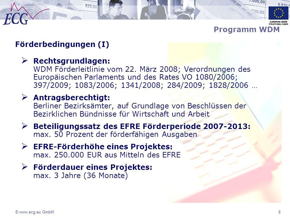 © www.ecg.eu GmbH6 Förderbedingungen (I) Rechtsgrundlagen: WDM Förderleitlinie vom 22. März 2008; Verordnungen des Europäischen Parlaments und des Rat