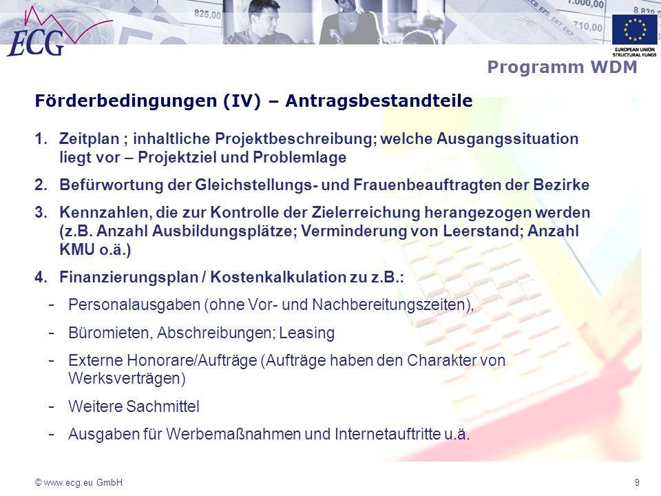 © www.ecg.eu GmbH9 Förderbedingungen (IV) – Antragsbestandteile 1.Zeitplan ; inhaltliche Projektbeschreibung; welche Ausgangssituation liegt vor – Pro