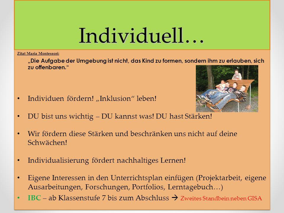 Individuell… Zitat Maria Montessori: Die Aufgabe der Umgebung ist nicht, das Kind zu formen, sondern ihm zu erlauben, sich zu offenbaren.