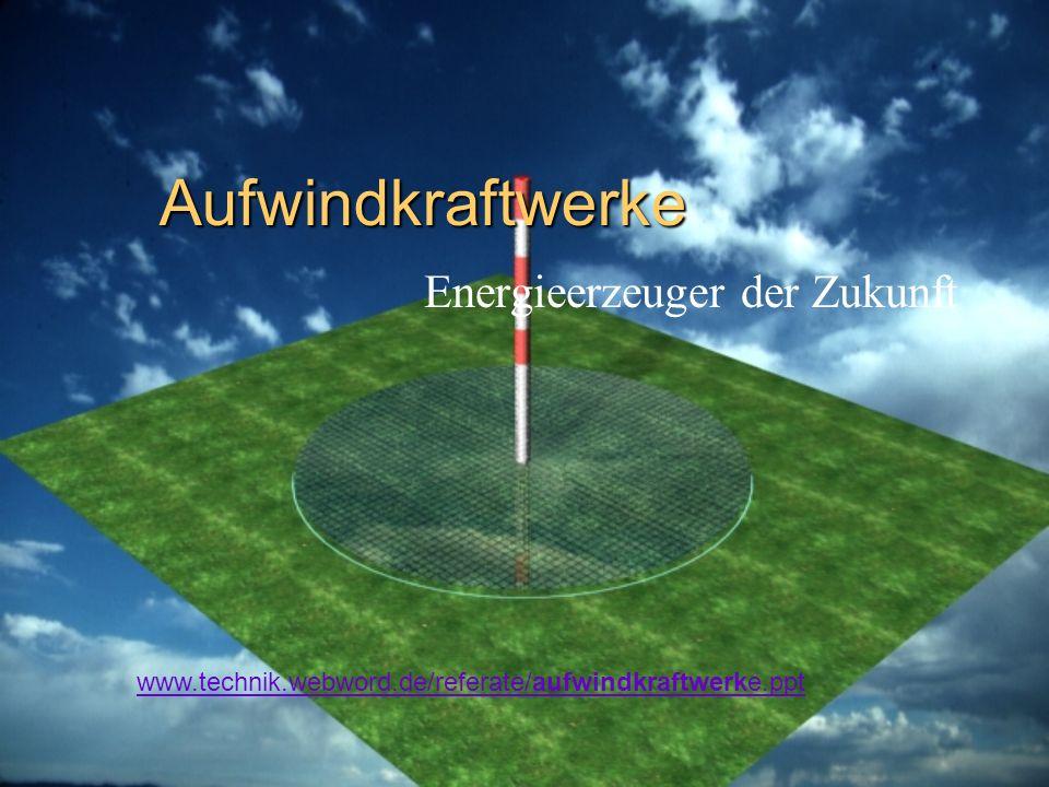 Aufwindkraftwerke Energieerzeuger der Zukunft www.technik.webword.de/referate/aufwindkraftwerke.ppt