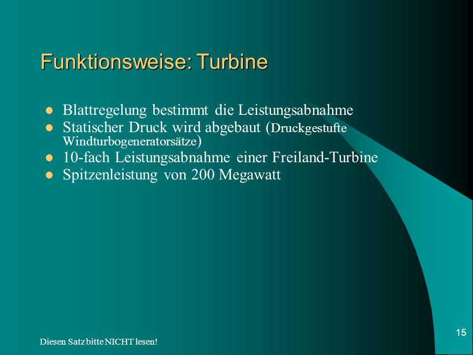 Diesen Satz bitte NICHT lesen! 15 Funktionsweise: Turbine Blattregelung bestimmt die Leistungsabnahme Statischer Druck wird abgebaut ( Druckgestufte W
