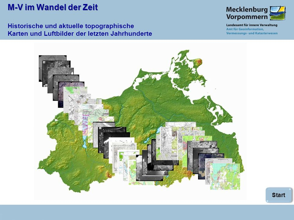 M-V im Wandel der Zeit M-V im Wandel der Zeit Historische und aktuelle topographische Karten und Luftbilder der letzten Jahrhunderte Start