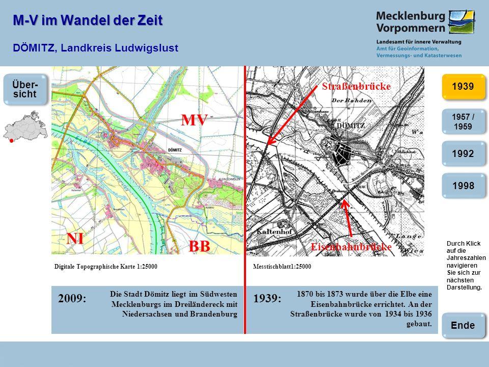 M-V im Wandel der Zeit M-V im Wandel der Zeit DÖMITZ, Landkreis Ludwigslust 2009:1939: 19981992 1957 / 1959 Digitale Topographische Karte 1:25000Messt