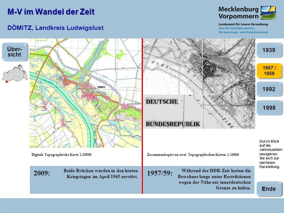 M-V im Wandel der Zeit M-V im Wandel der Zeit DÖMITZ, Landkreis Ludwigslust 2009:1957/59: Digitale Topographische Karte 1:25000Zusammenkopie von zwei Topographischen Karten 1:10000 Beide Brücken wurden in den letzten Kriegstagen im April 1945 zerstört.