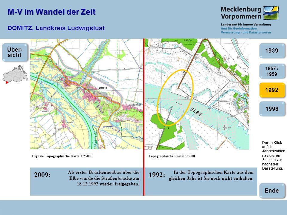 M-V im Wandel der Zeit M-V im Wandel der Zeit DÖMITZ, Landkreis Ludwigslust 2009:1992: Digitale Topographische Karte 1:25000Topographische Karte1:25000 In der Topographischen Karte aus dem gleichen Jahr ist Sie noch nicht enthalten.