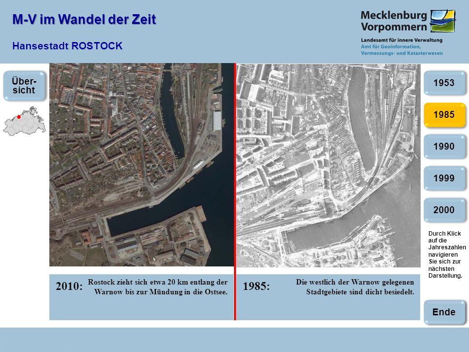 M-V im Wandel der Zeit M-V im Wandel der Zeit Hansestadt ROSTOCK 2010:1985: 1985 1990 1999 1953 2000 Rostock zieht sich etwa 20 km entlang der Warnow bis zur Mündung in die Ostsee.