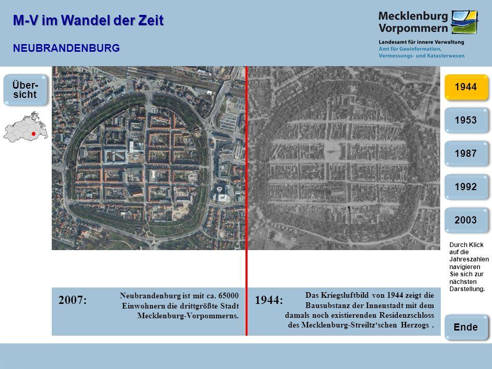 M-V im Wandel der Zeit M-V im Wandel der Zeit NEUBRANDENBURG 2007:1944: 2003 1953 1987 1992 1944 Neubrandenburg ist mit ca. 65000 Einwohnern die dritt