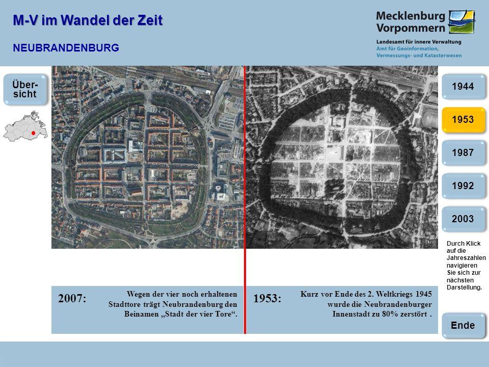 M-V im Wandel der Zeit M-V im Wandel der Zeit NEUBRANDENBURG 2007:1953: 2003 1953 1987 1992 1944 Wegen der vier noch erhaltenen Stadttore trägt Neubrandenburg den Beinamen Stadt der vier Tore.