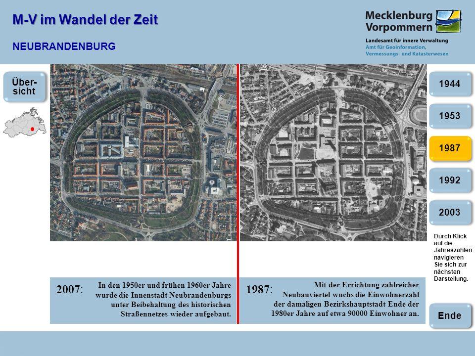 M-V im Wandel der Zeit M-V im Wandel der Zeit NEUBRANDENBURG 2007 : 1987 : 2003 1953 1987 1992 1944 In den 1950er und frühen 1960er Jahre wurde die Innenstadt Neubrandenburgs unter Beibehaltung des historischen Straßennetzes wieder aufgebaut.