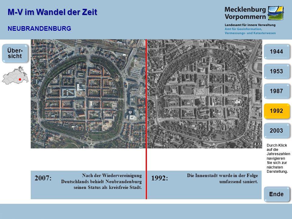 M-V im Wandel der Zeit M-V im Wandel der Zeit NEUBRANDENBURG 2007:1992: 2003 1953 1987 1992 1944 Nach der Wiedervereinigung Deutschlands behielt Neubr
