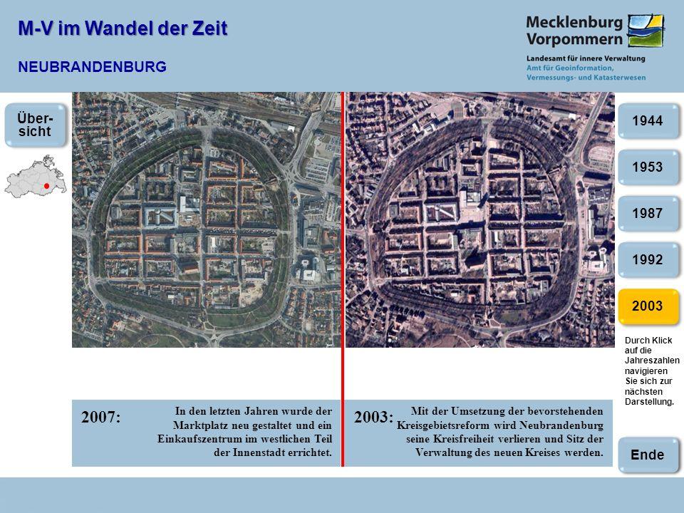 M-V im Wandel der Zeit M-V im Wandel der Zeit NEUBRANDENBURG 2007:2003: 2003 1953 1987 1992 1944 In den letzten Jahren wurde der Marktplatz neu gestaltet und ein Einkaufszentrum im westlichen Teil der Innenstadt errichtet.