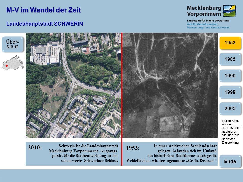 M-V im Wandel der Zeit M-V im Wandel der Zeit Landeshauptstadt SCHWERIN 2010: 1953: 2005 1985 1990 1999 1953 Schwerin ist die Landeshauptstadt Mecklen