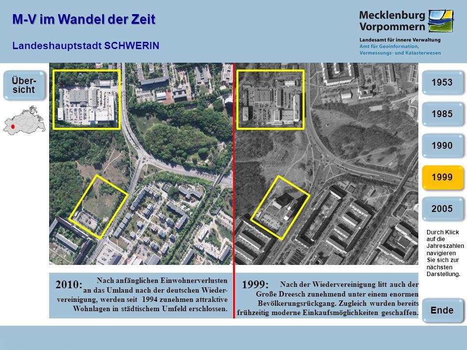 M-V im Wandel der Zeit M-V im Wandel der Zeit Landeshauptstadt SCHWERIN 2010:1999: 2005 1985 1990 1999 1953 Nach der Wiedervereinigung litt auch der Große Dreesch zunehmend unter einem enormen Bevölkerungsrückgang.