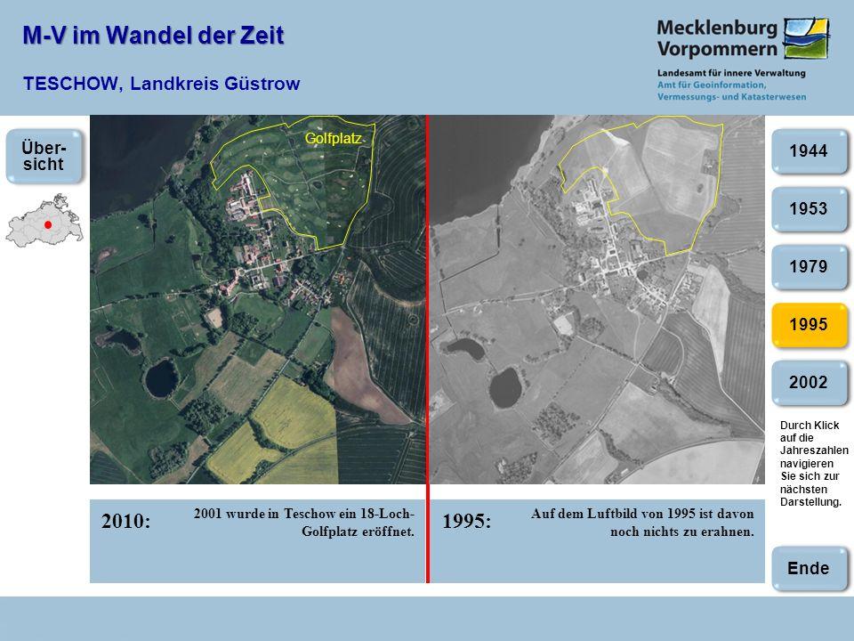 M-V im Wandel der Zeit M-V im Wandel der Zeit TESCHOW, Landkreis Güstrow 1995 2010:1995: Golfplatz 2001 wurde in Teschow ein 18-Loch- Golfplatz eröffnet.