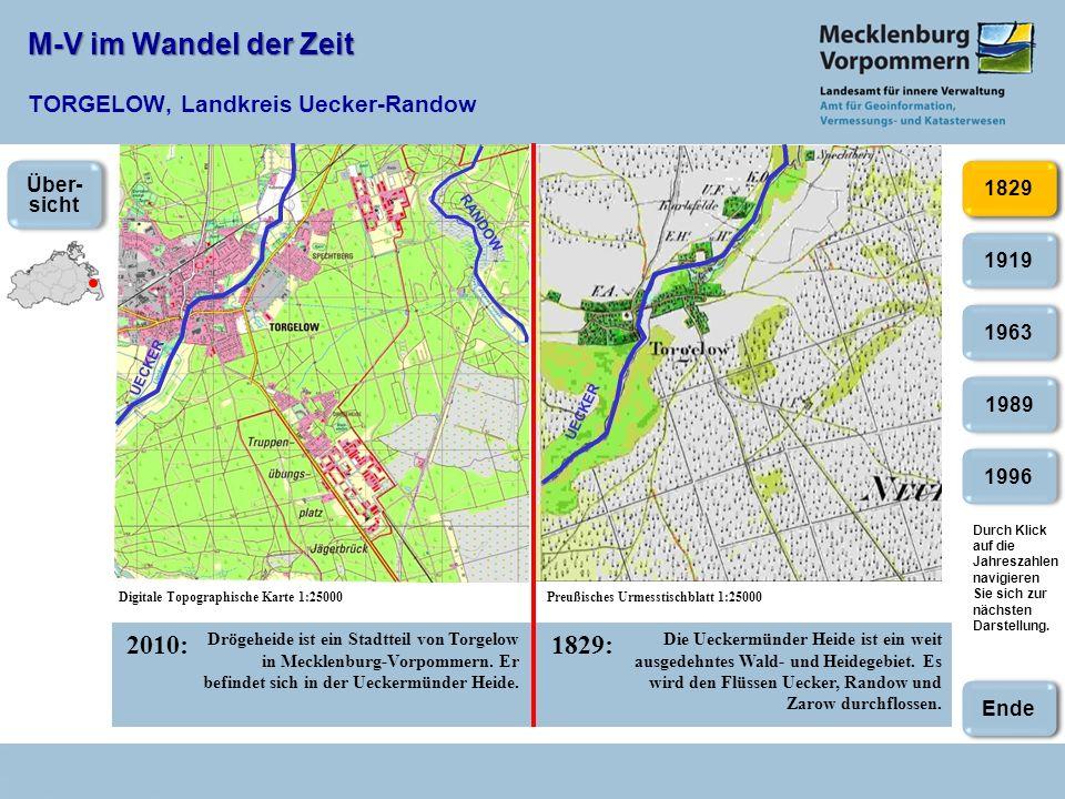 M-V im Wandel der Zeit M-V im Wandel der Zeit TORGELOW, Landkreis Uecker-Randow 2010:1829: 19891996 2002 1829 1963 1919 Digitale Topographische Karte