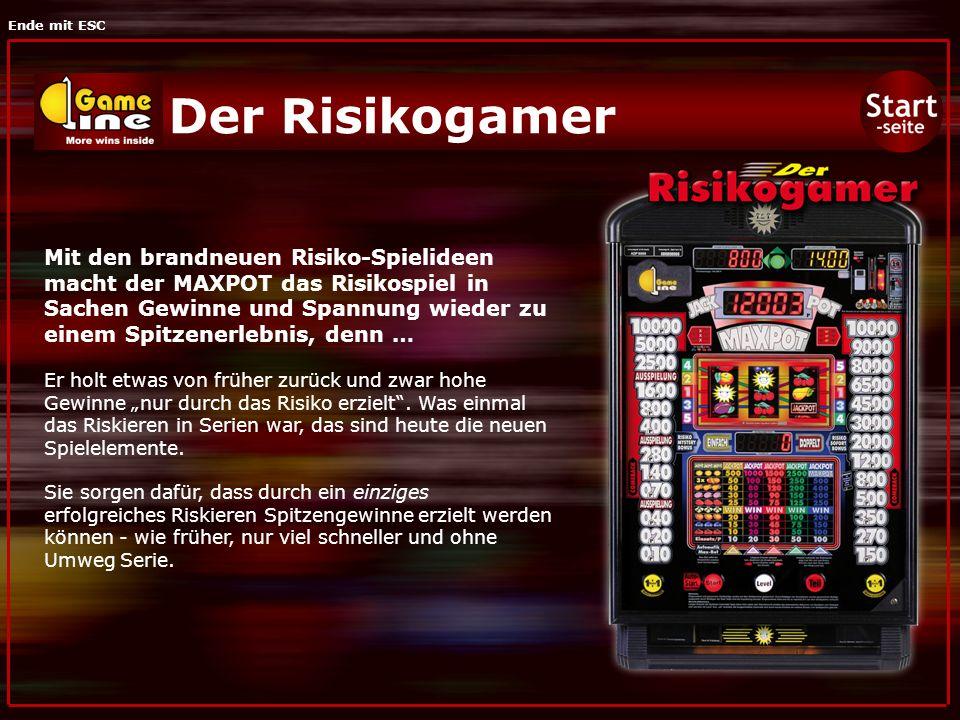 Ende mit ESC Der Risikogamer Mit den brandneuen Risiko-Spielideen macht der MAXPOT das Risikospiel in Sachen Gewinne und Spannung wieder zu einem Spitzenerlebnis, denn … Er holt etwas von früher zurück und zwar hohe Gewinne nur durch das Risiko erzielt.