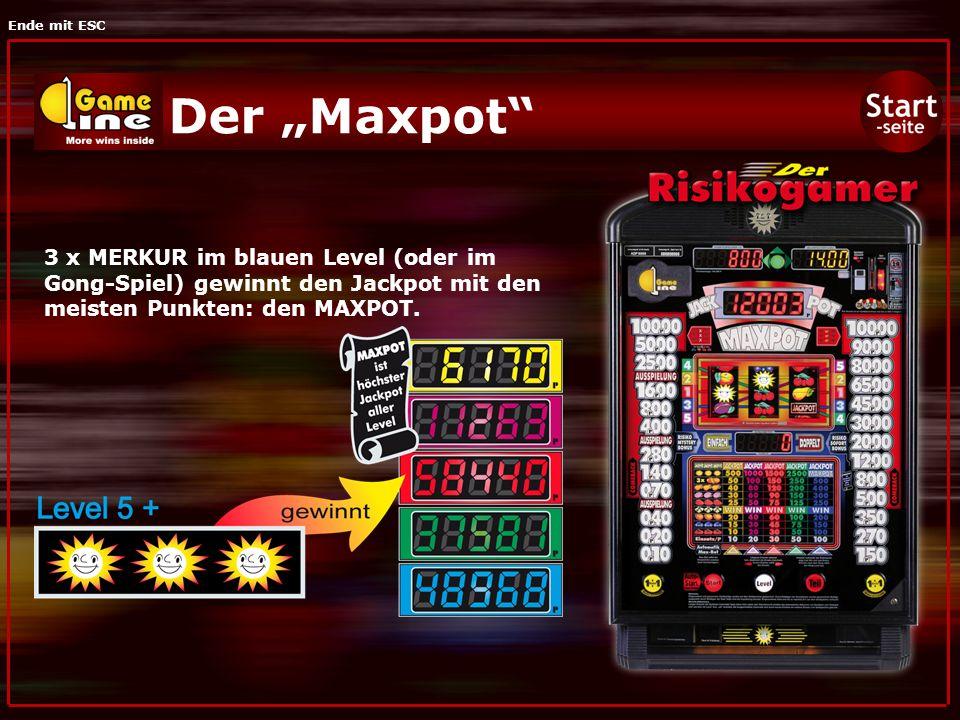 Ende mit ESC Der Maxpot 3 x MERKUR im blauen Level (oder im Gong-Spiel) gewinnt den Jackpot mit den meisten Punkten: den MAXPOT.