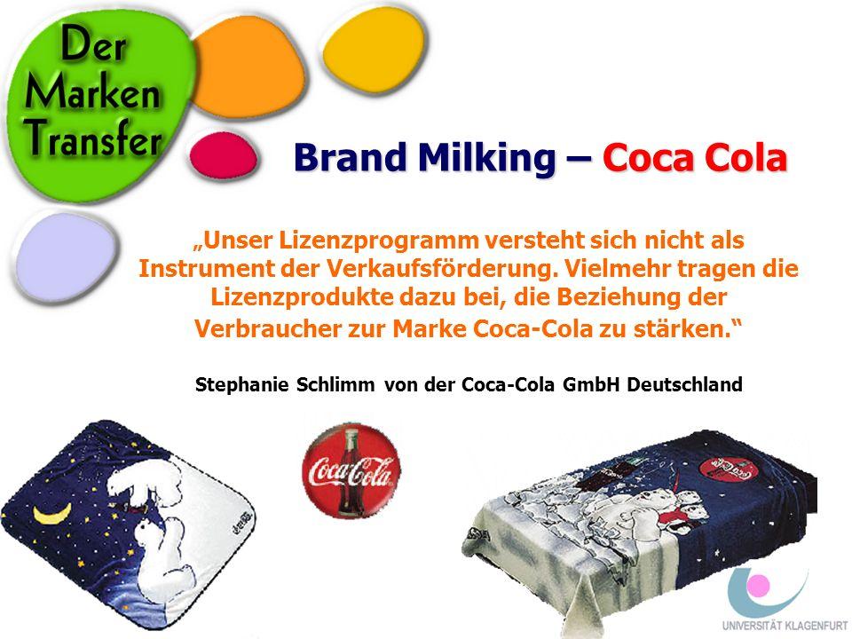 Brand Milking – Coca Cola Unser Lizenzprogramm versteht sich nicht als Instrument der Verkaufsförderung. Vielmehr tragen die Lizenzprodukte dazu bei,