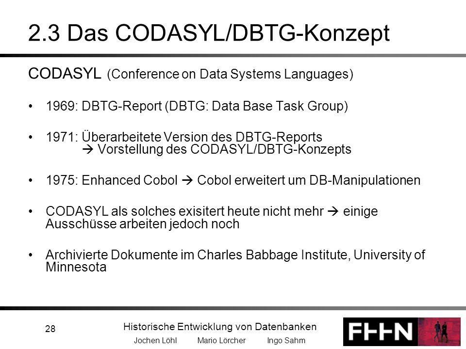 Historische Entwicklung von Datenbanken Jochen Löhl Mario Lörcher Ingo Sahm 28 2.3 Das CODASYL/DBTG-Konzept CODASYL (Conference on Data Systems Langua