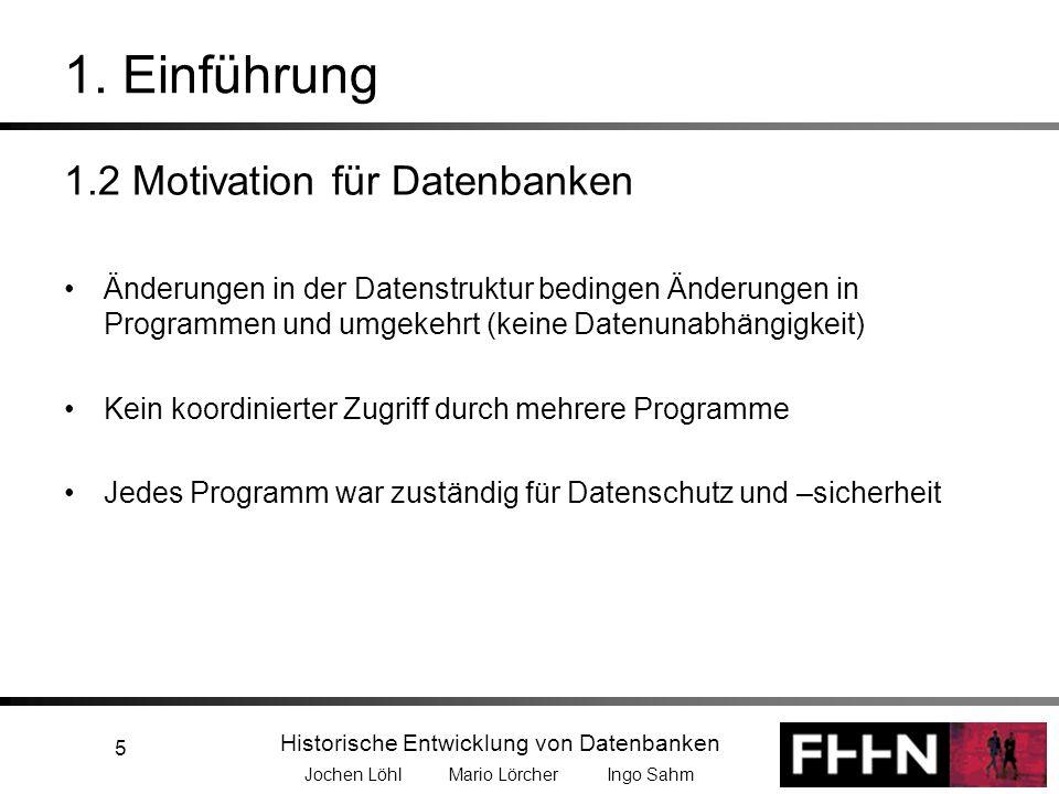 Historische Entwicklung von Datenbanken Jochen Löhl Mario Lörcher Ingo Sahm 5 1. Einführung 1.2 Motivation für Datenbanken Änderungen in der Datenstru