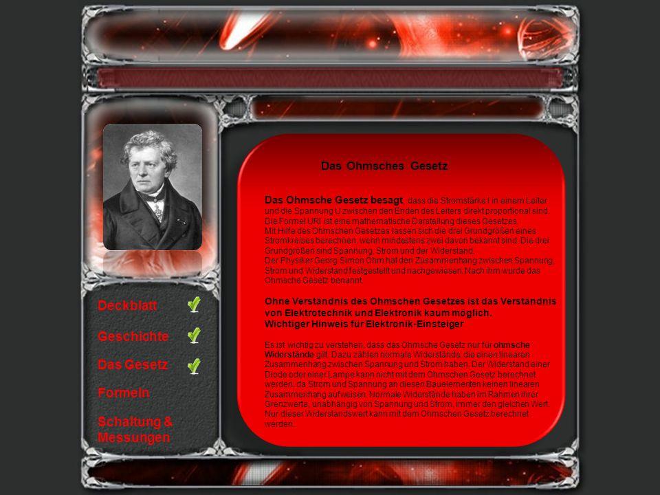 Deckblatt Geschichte Das Gesetz Formeln Schaltung & Messungen Das Ohmsche Gesetz besagt, dass die Stromstärke I in einem Leiter und die Spannung U zwi