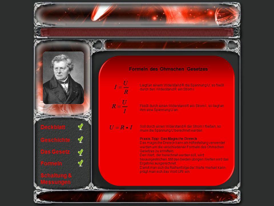 Deckblatt Geschichte Das Gesetz Formeln Schaltung & Messungen Legt man einen Widerstand R an eine Spannung U und bildet einen geschlossenen Stromkreis, so fließt durch den Widerstand R ein bestimmter Strom I.