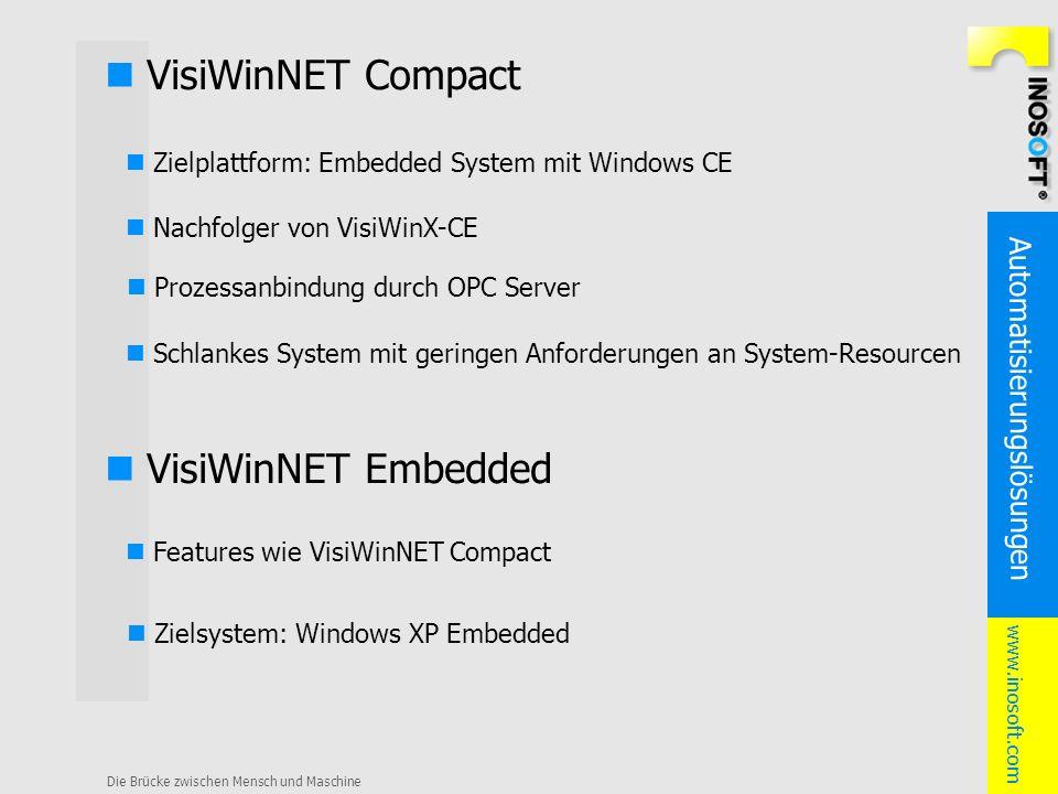 Automatisierungslösungen www.inosoft.com Die Brücke zwischen Mensch und Maschine VisiWinNET Compact Zielplattform: Embedded System mit Windows CE Schl