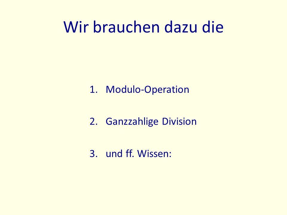 Wir brauchen dazu die 1.Modulo-Operation 2.Ganzzahlige Division 3.und ff. Wissen: