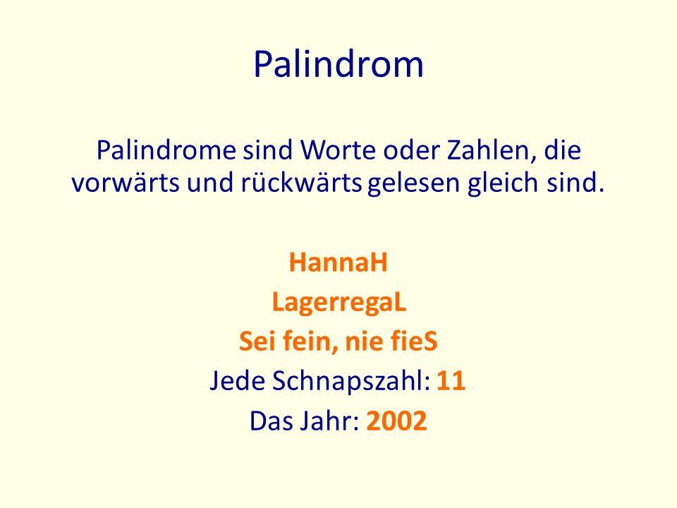 Palindrom Palindrome sind Worte oder Zahlen, die vorwärts und rückwärts gelesen gleich sind. HannaH LagerregaL Sei fein, nie fieS Jede Schnapszahl: 11