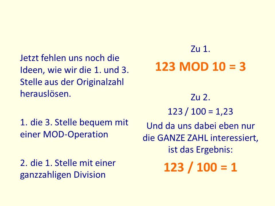 Jetzt fehlen uns noch die Ideen, wie wir die 1. und 3. Stelle aus der Originalzahl herauslösen. 1.die 3. Stelle bequem mit einer MOD-Operation 2.die 1