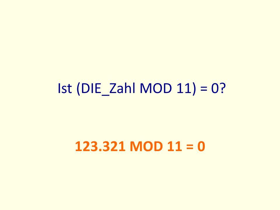 Ist (DIE_Zahl MOD 11) = 0? 123.321 MOD 11 = 0