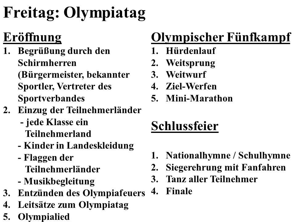 Freitag: Olympiatag Eröffnung 1.Begrüßung durch den Schirmherren (Bürgermeister, bekannter Sportler, Vertreter des Sportverbandes 2.Einzug der Teilneh