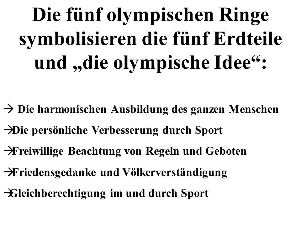 Die fünf olympischen Ringe symbolisieren die fünf Erdteile und die olympische Idee: Die harmonischen Ausbildung des ganzen Menschen Die persönliche Ve
