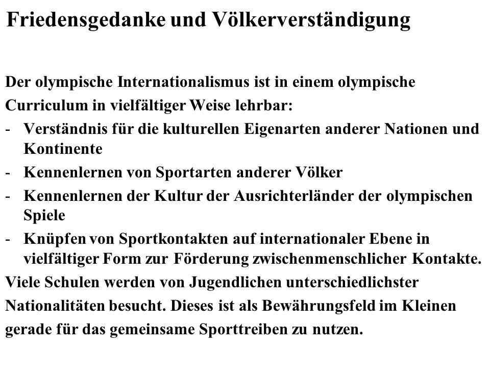 Friedensgedanke und Völkerverständigung Der olympische Internationalismus ist in einem olympische Curriculum in vielfältiger Weise lehrbar: -Verständn