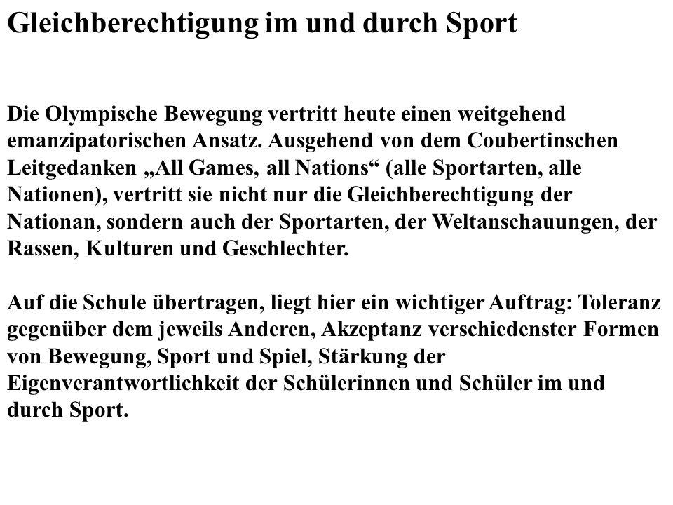 Gleichberechtigung im und durch Sport Die Olympische Bewegung vertritt heute einen weitgehend emanzipatorischen Ansatz. Ausgehend von dem Coubertinsch