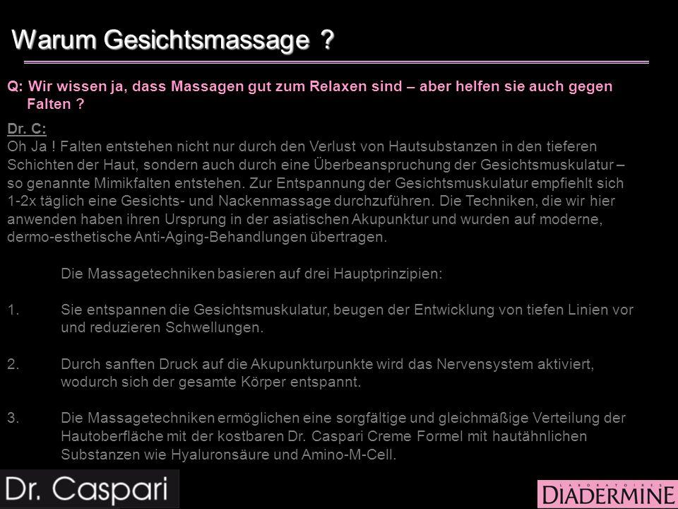Q: Wir wissen ja, dass Massagen gut zum Relaxen sind – aber helfen sie auch gegen Falten ? Dr. C: Oh Ja ! Falten entstehen nicht nur durch den Verlust