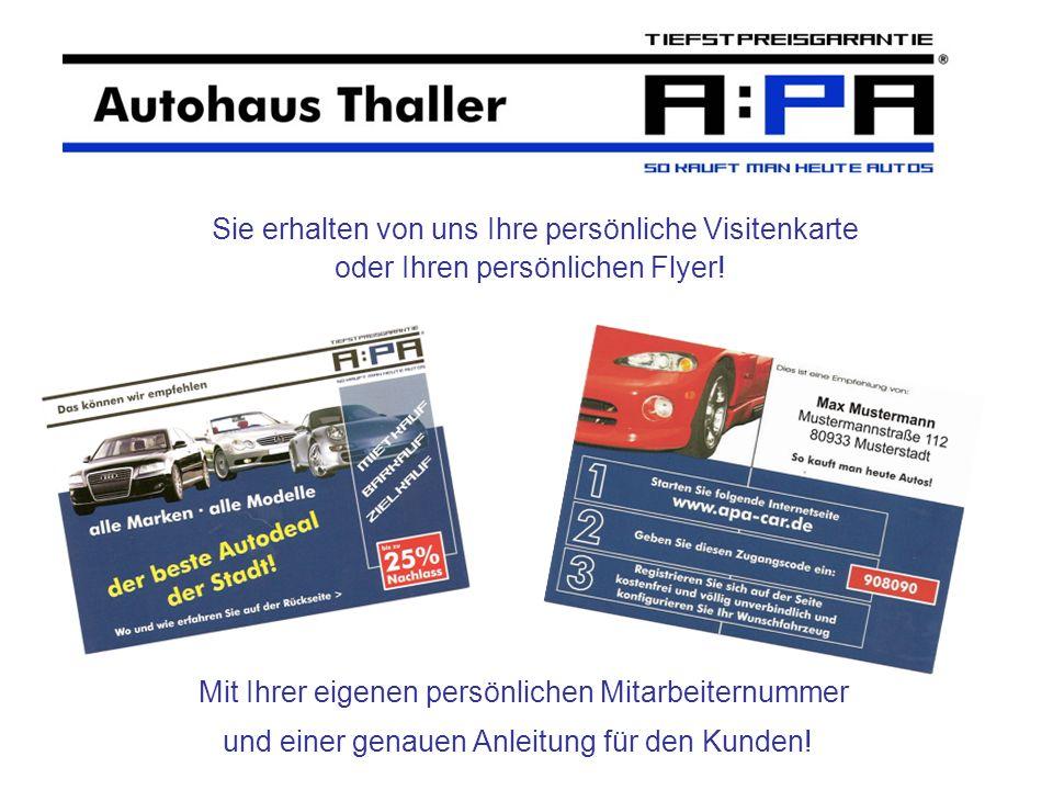 Sie erhalten von uns Ihre persönliche Visitenkarte oder Ihren persönlichen Flyer! Mit Ihrer eigenen persönlichen Mitarbeiternummer und einer genauen A