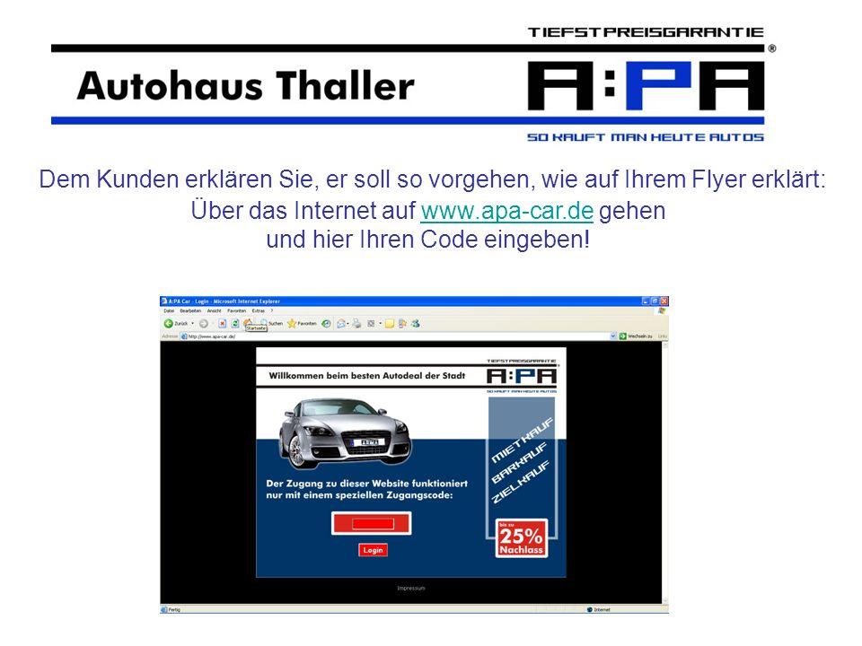Dem Kunden erklären Sie, er soll so vorgehen, wie auf Ihrem Flyer erklärt: Über das Internet auf www.apa-car.de gehen und hier Ihren Code eingeben!www