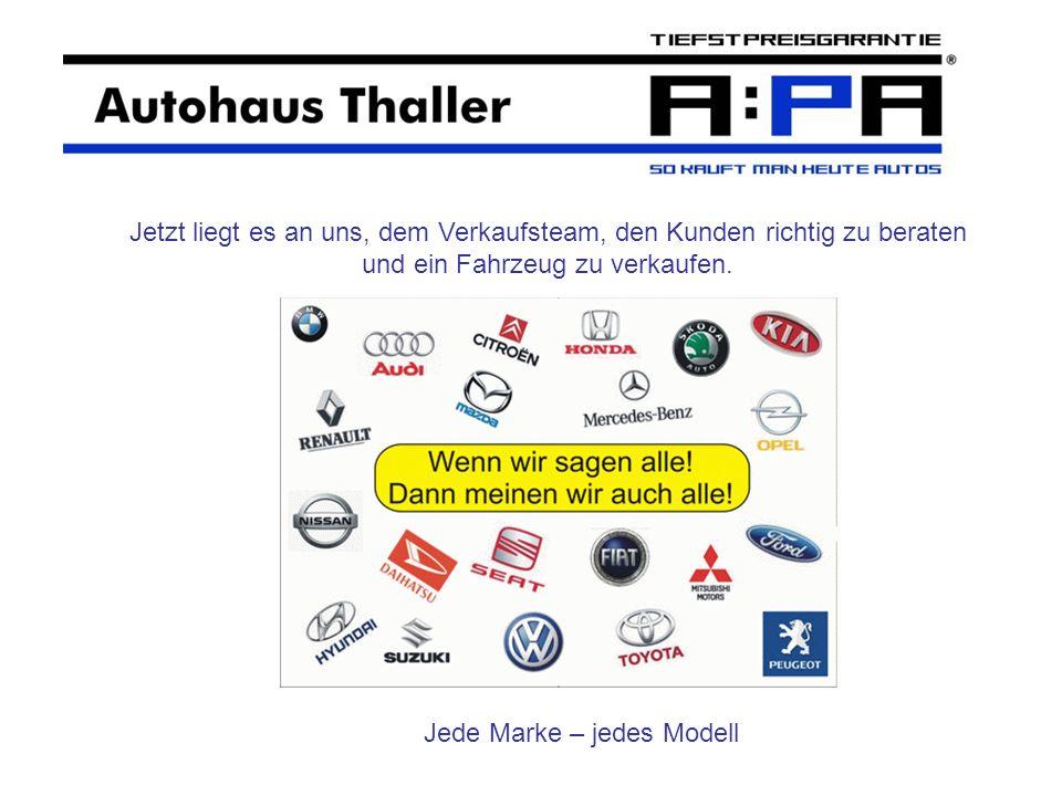 Jetzt liegt es an uns, dem Verkaufsteam, den Kunden richtig zu beraten und ein Fahrzeug zu verkaufen. Jede Marke – jedes Modell