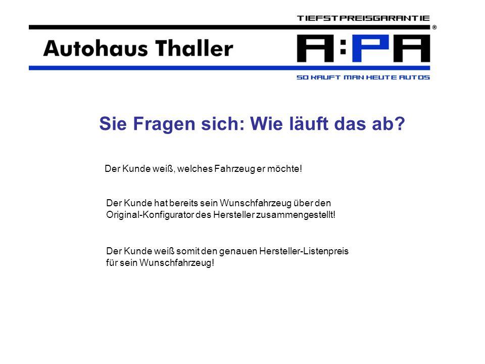 Dann wählt sich der Kunde im Internet bei www.autohaus-thaller.de ein und kommt hier über einen Link auf unsere Auto Preis Agentur (A:PA) oder er wählt sich direkt auf: www.apa-muenchen.de ein!www.autohaus-thaller.dewww.apa-muenchen.de