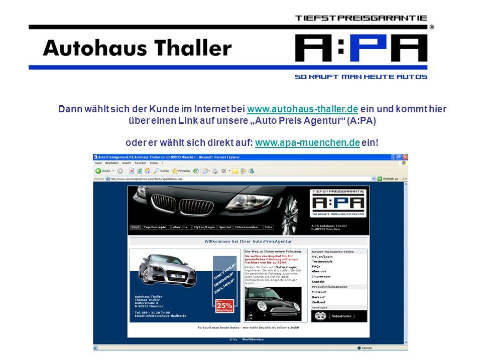 Dann wählt sich der Kunde im Internet bei www.autohaus-thaller.de ein und kommt hier über einen Link auf unsere Auto Preis Agentur (A:PA) oder er wähl
